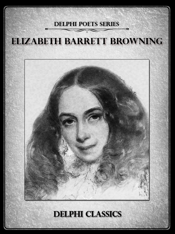 Complete Works of Elizabeth Barrett Browning (Delphi Poets Series)