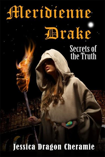 Meridienne Drake: Secrets of the Truth By: Jessica Dragon Cheramie