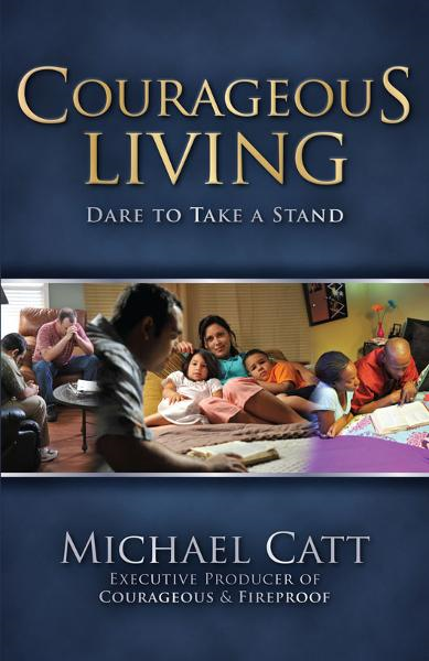 Courageous Living: Dare to Take a Stand By: Michael Catt