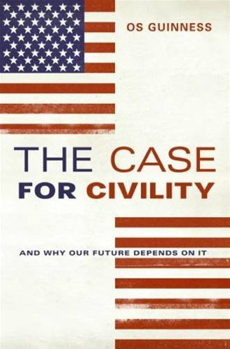 The Case for Civility By: Os Guinness