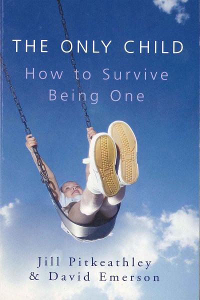 The Only Child: How to Survive Being One By: David Emerson,Jill Pitkeathley