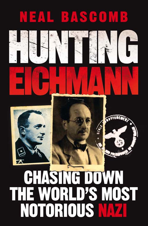 Hunting Eichmann Chasing down the world's most notorious Nazi
