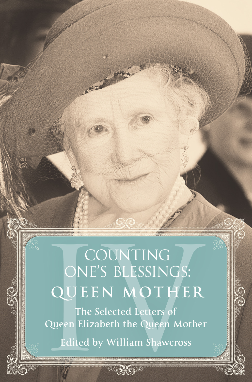 Queen Mother The Selected Letters of Queen Elizabeth the Queen Mother: Part 4