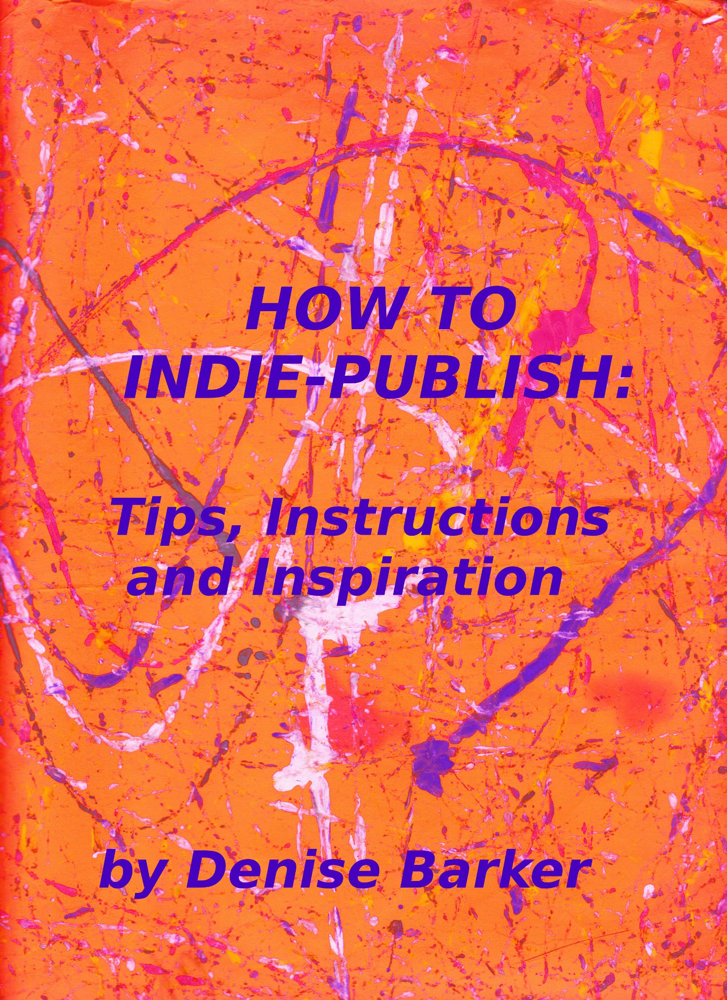 How To Indie Publish By: Denise Barker