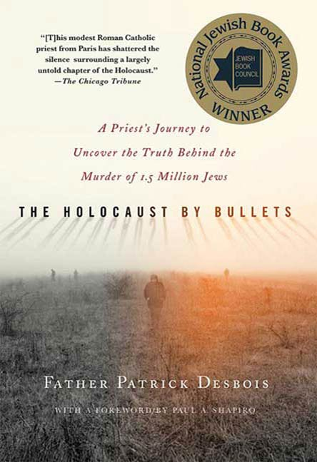 The Holocaust by Bullets By: Patrick Desbois