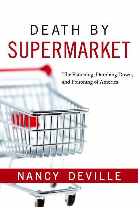 Death By Supermarket: The Fattening Dumbing Down and Poisoning of America