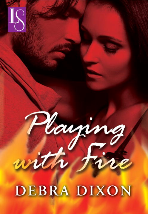 Playing with Fire By: Debra Dixon