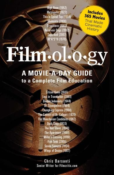 Filmology: A Movie-a-Day Guide to the Movies You Need to Know By: Chris Barsanti