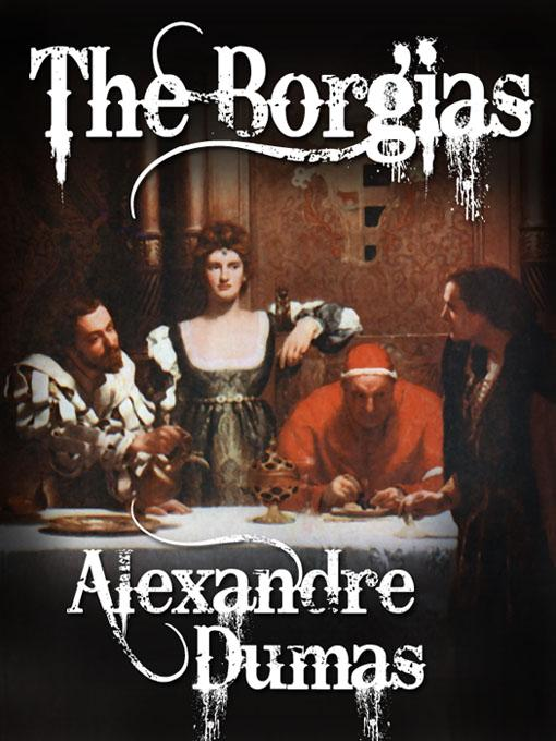 The Borgias By: Alexandre Dumas