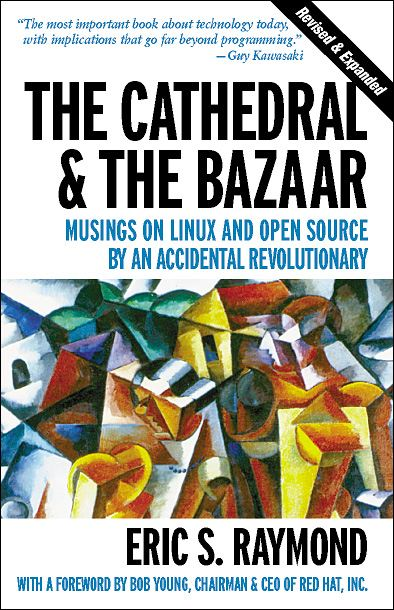 The Cathedral & the Bazaar By: Eric S. Raymond