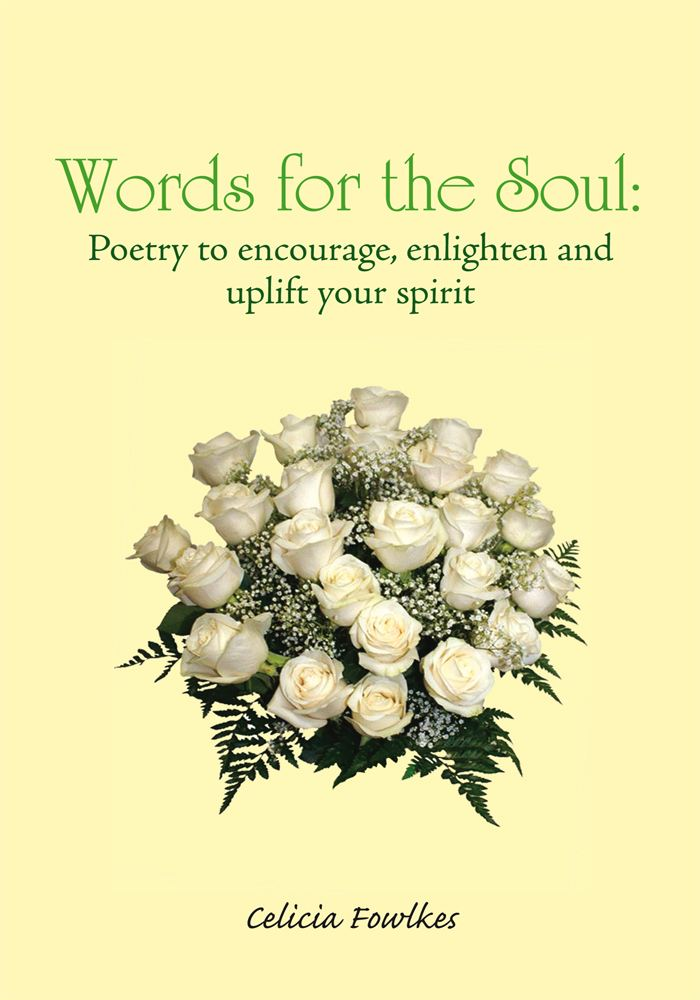 Words for the Soul: Poetry to encourage, enlighten and uplift your spirit By: Celicia Fowlkes