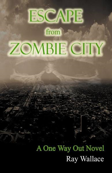 Escape from Zombie City By: Ray Wallace