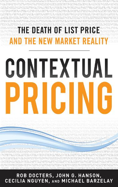 Contextual Pricing:  The Death of List Price and the New Market Reality By: Cecilia Nguyen,John G. Hanson,Michael Barzelay,Robert Docters