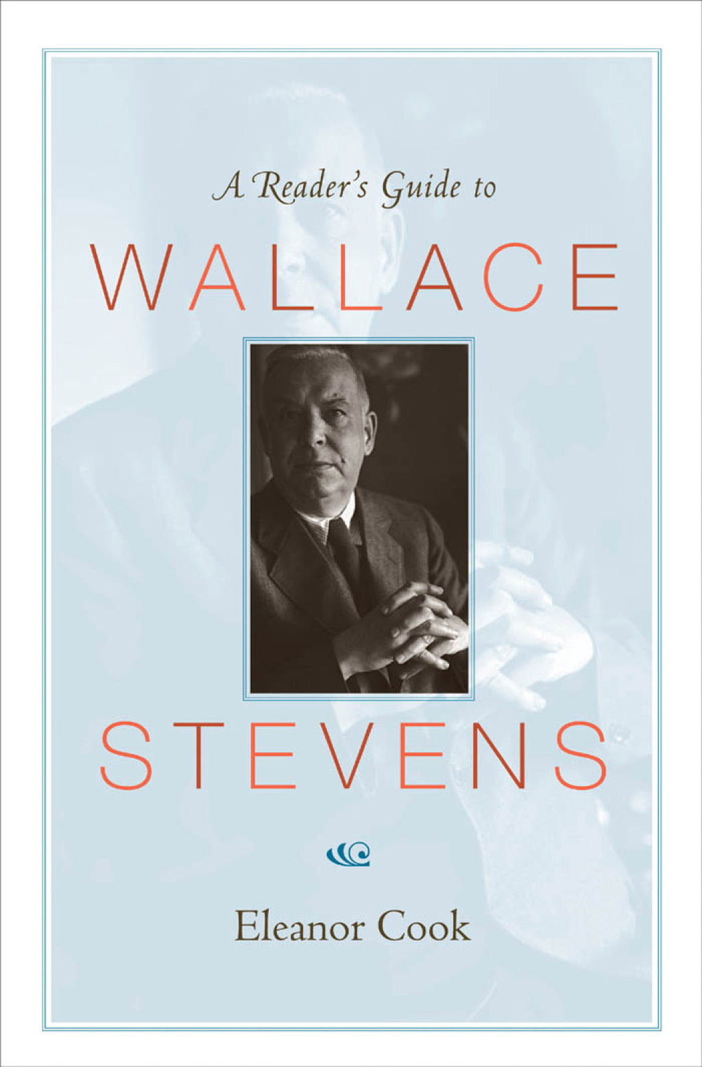 A Reader's Guide to Wallace Stevens By: Eleanor Cook