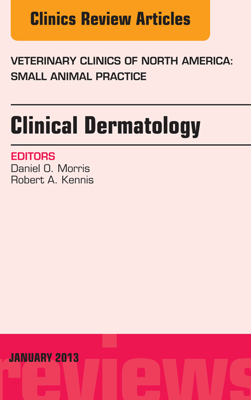 Clinical Dermatology, An Issue of Veterinary Clinics: Small Animal Practice,