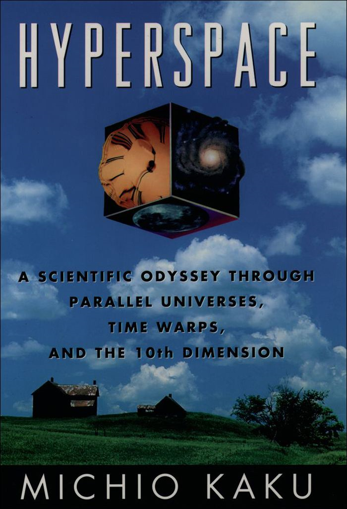 Hyperspace : A Scientific Odyssey through Parallel Universes Time Warps and the Tenth Dimension
