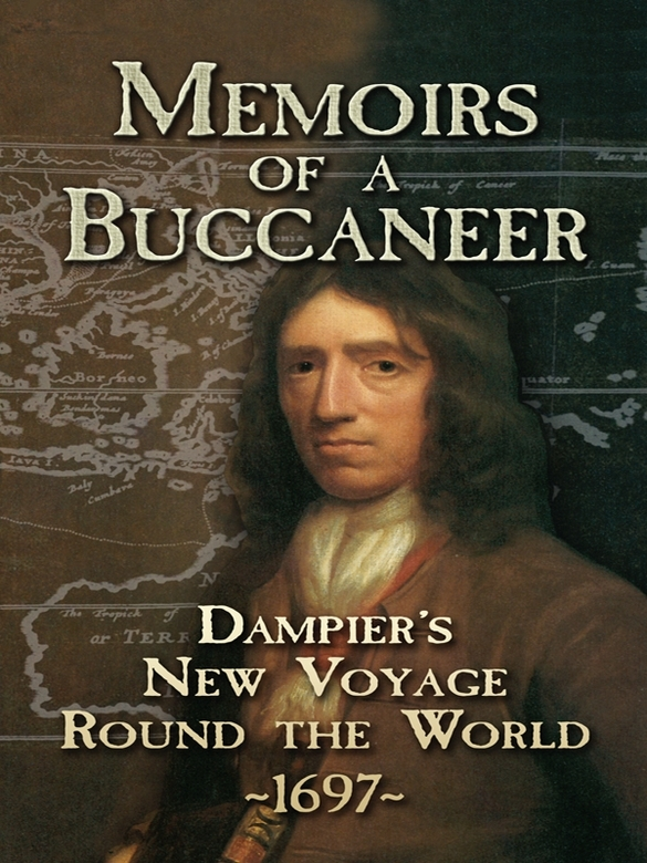 Memoirs of a Buccaneer: Dampier's New Voyage Round the World, 1697 By: William Dampier