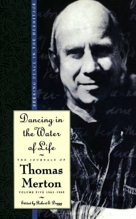 Dancing in the Water of Life By: Thomas Merton