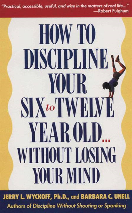 How to Discipline Your 6-12 By: Barbara C. Unell,Jerry Wyckoff