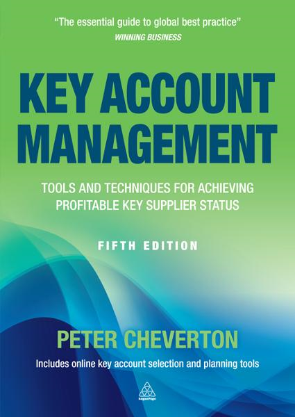 Key Account Management: Tools and Techniques for Achieving Profitable Key Supplier Status By: Peter Cheverton