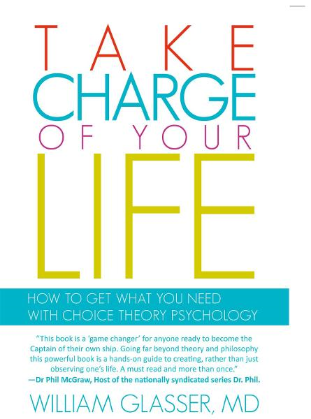 Take Charge of Your Life By: William Glasser, MD