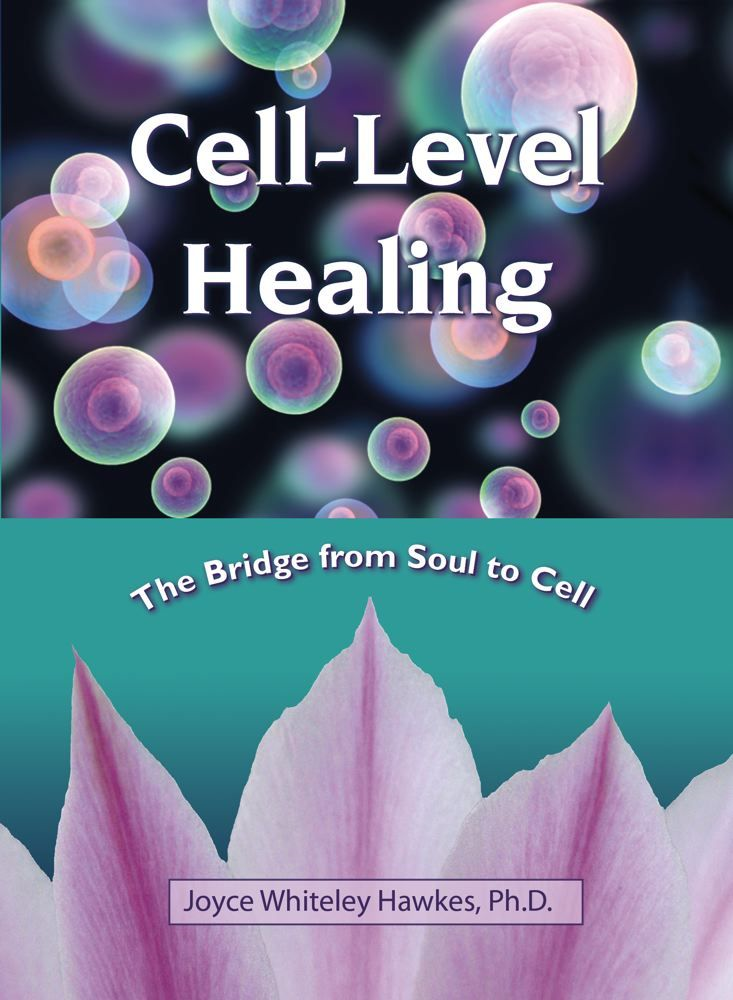 Cell-Level Healing By: Joyce Whiteley Hawkes