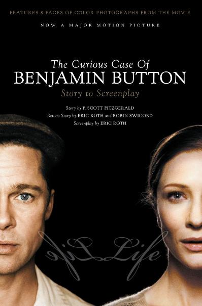 The Curious Case of Benjamin Button By: Eric Roth,F. Scott Fitzgerald