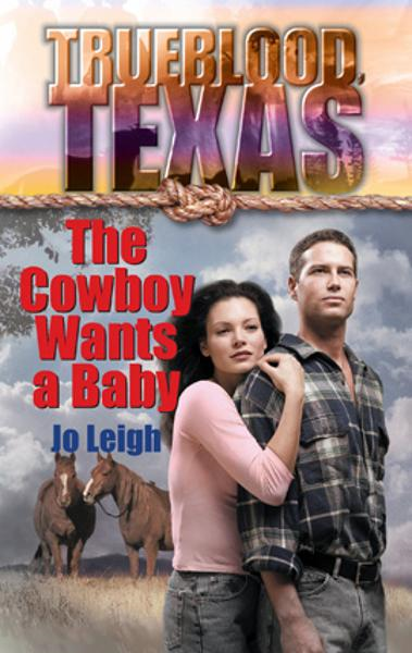 The Cowboy Wants a Baby By: Jo Leigh