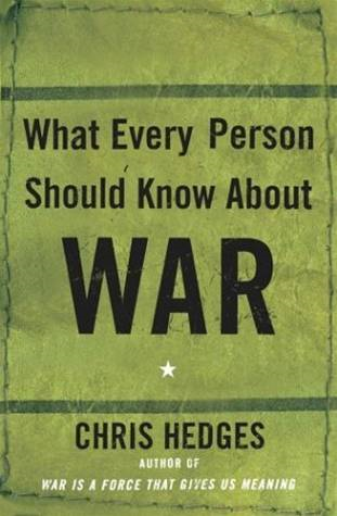 What Every Person Should Know About War By: Chris Hedges