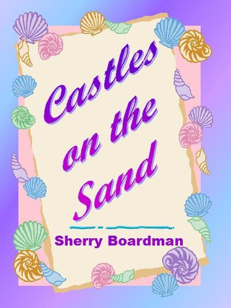 Castles on the Sand By: Sherry Boardman