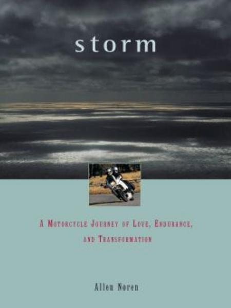 Storm: A Motorcycle Journey of Love, Endurance, and Transformation By: Allen Noren