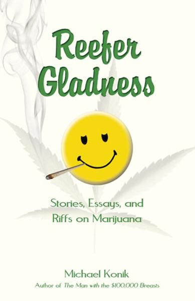 Reefer Gladness: Stories, Essays, and Riffs on Marijuana
