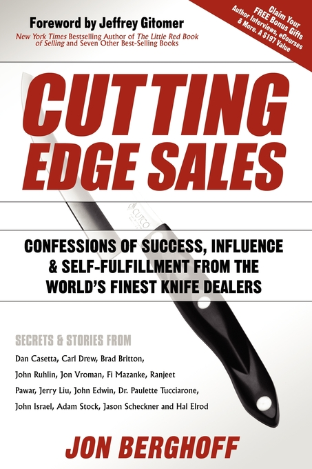 Cutting Edge Sales: Confessions of Success, Influence & Self-Fulfillment from the World's Finest Knife Dealers By: Jon Berghoff