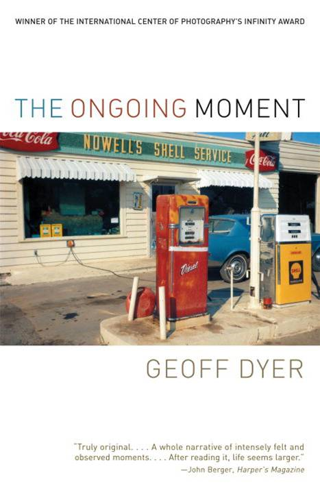 The Ongoing Moment By: Geoff Dyer
