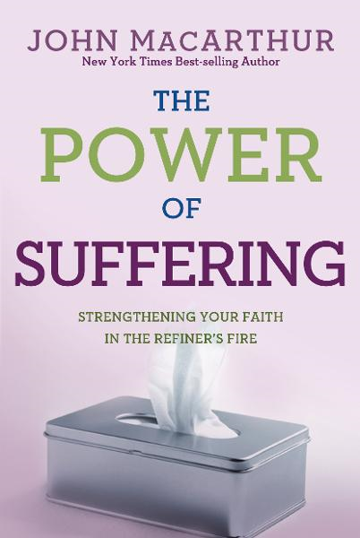 The Power of Suffering: Strengthening Your Faith in the Refiner's Fire By: John MacArthur, Jr.