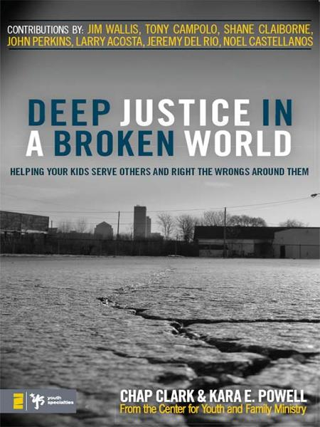 Deep Justice in a Broken World By: Chap   Clark,Kara E.   Powell