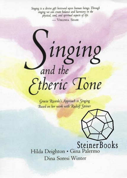 Singing and the Etheric Tone: Gracia Ricardo's Approach to Singing, Based on Her Work with Rudolf Steiner