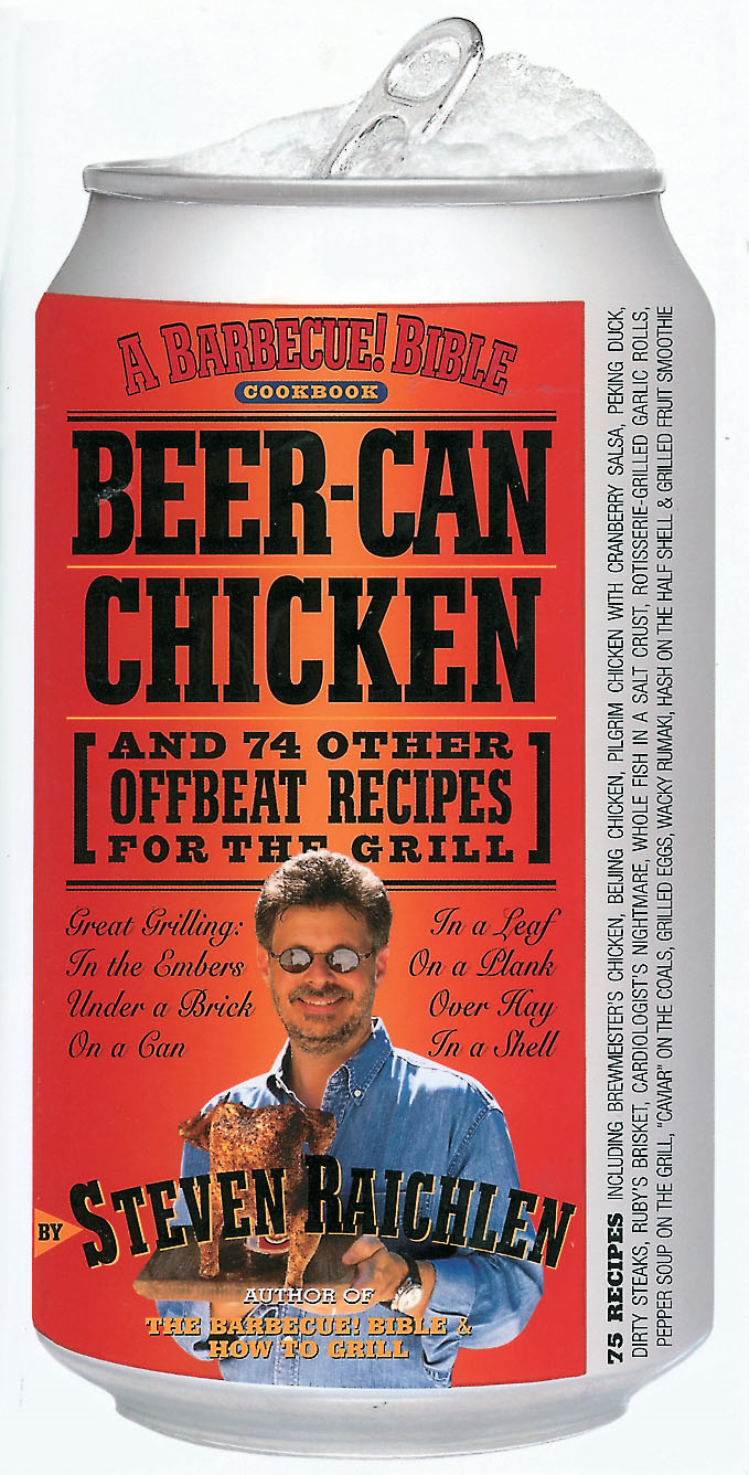 Beer-Can Chicken: And 74 Other Offbeat Recipes For The Grill By: Steven Raichlen