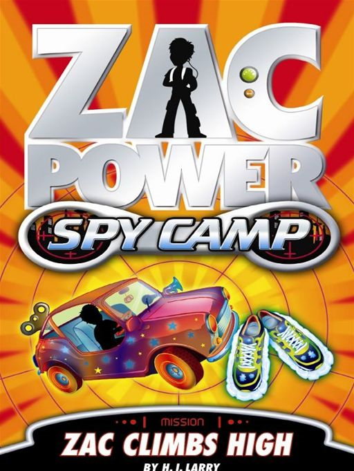 Zac Power Spy Camp: Zac Climbs High By: H. I. Larry