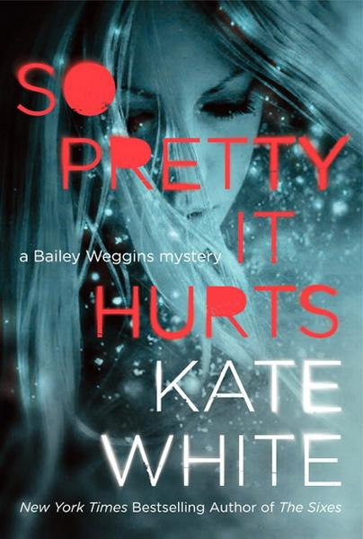 So Pretty It Hurts By: Kate White