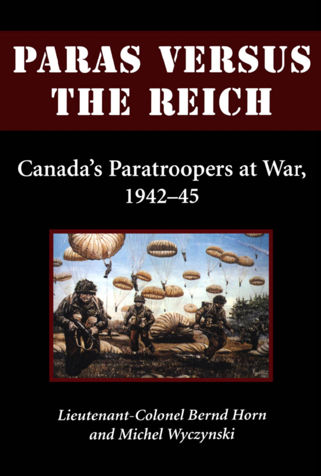 Paras Versus the Reich By: Colonel Bernd Horn,Michel Wyczynski