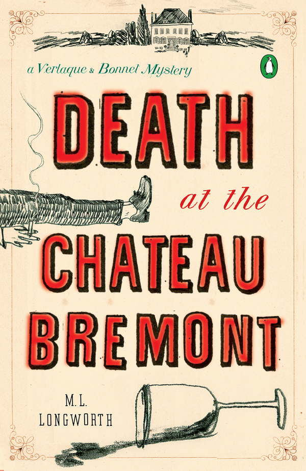 Death at the Chateau Bremont: A Verlaque and Bonnet Mystery By: M. L. Longworth