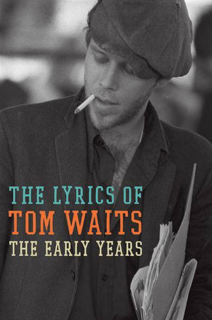 The Early Years: The Lyrics of Tom Waits 1971-1983 By: Tom Waits