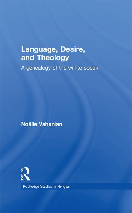 Language,  Desire and Theology A Genealogy of the Will to Speak