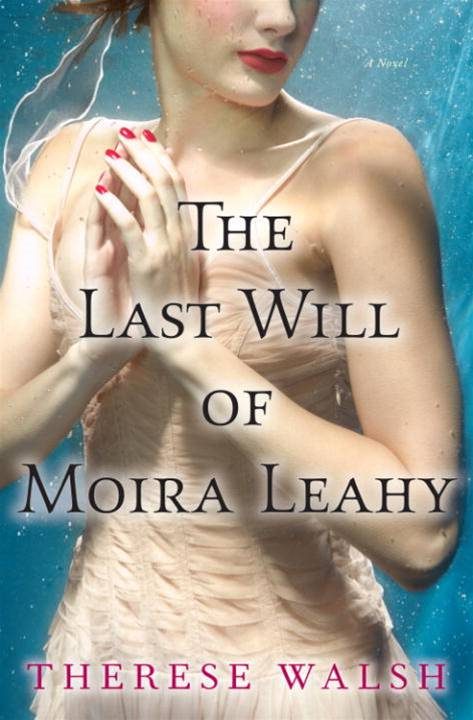 The Last Will of Moira Leahy By: Therese Walsh