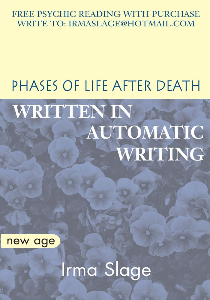 Phases of Life After Death By: Irma Slage