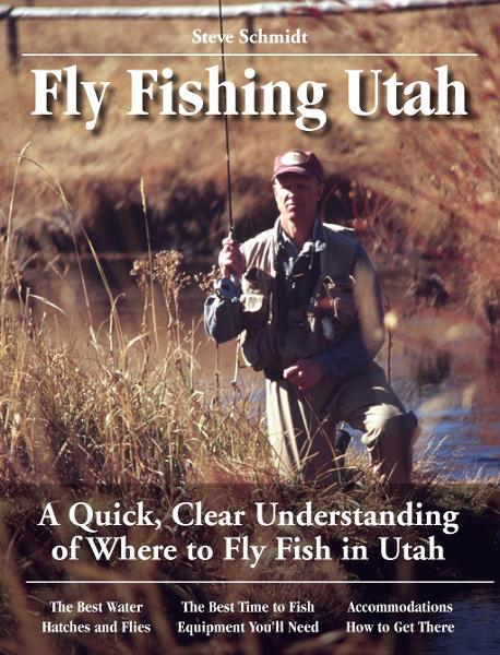 Fly Fishing Utah: A Quick, Clear Understanding of Where to Fly Fish in Utah By: Steve Schmidt