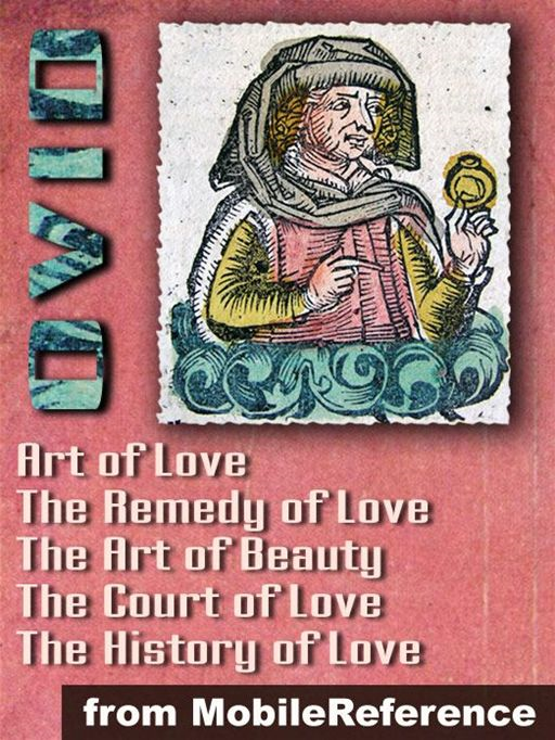 "Ars Amatoria (""The Art Of Love"") (In Three Books): Remedia Amoris (""Remedy Of Love""), Medicamina Faciei Feminae (""The Art Of Beauty""), The History Of Love And The Court Of Love (Mobi Classics) By: Ovid"