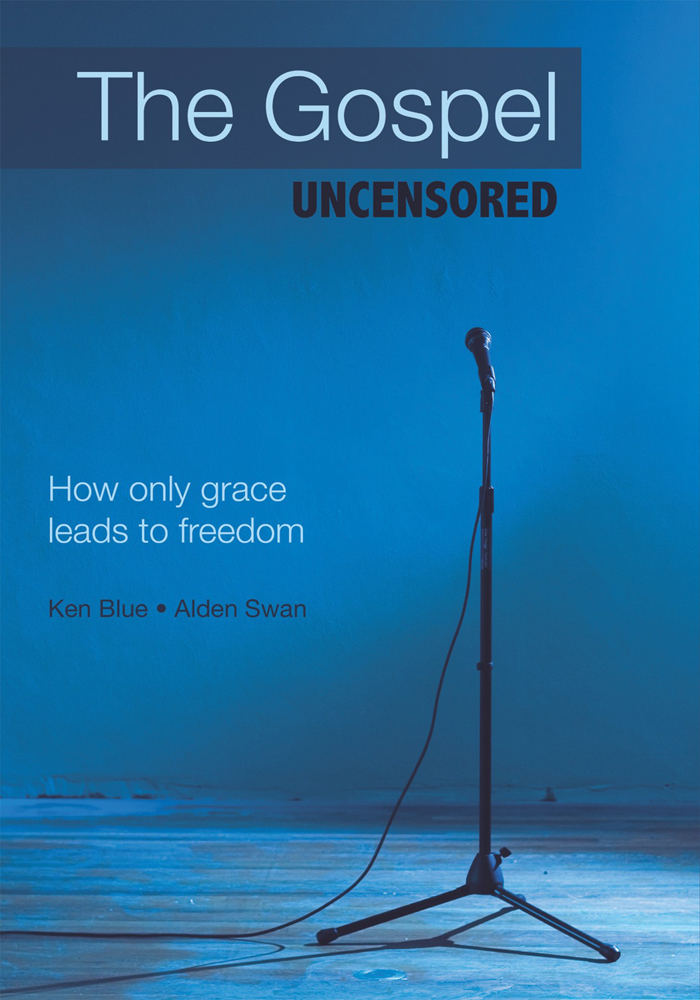 The Gospel Uncensored By: Ken Blue • Alden Swan
