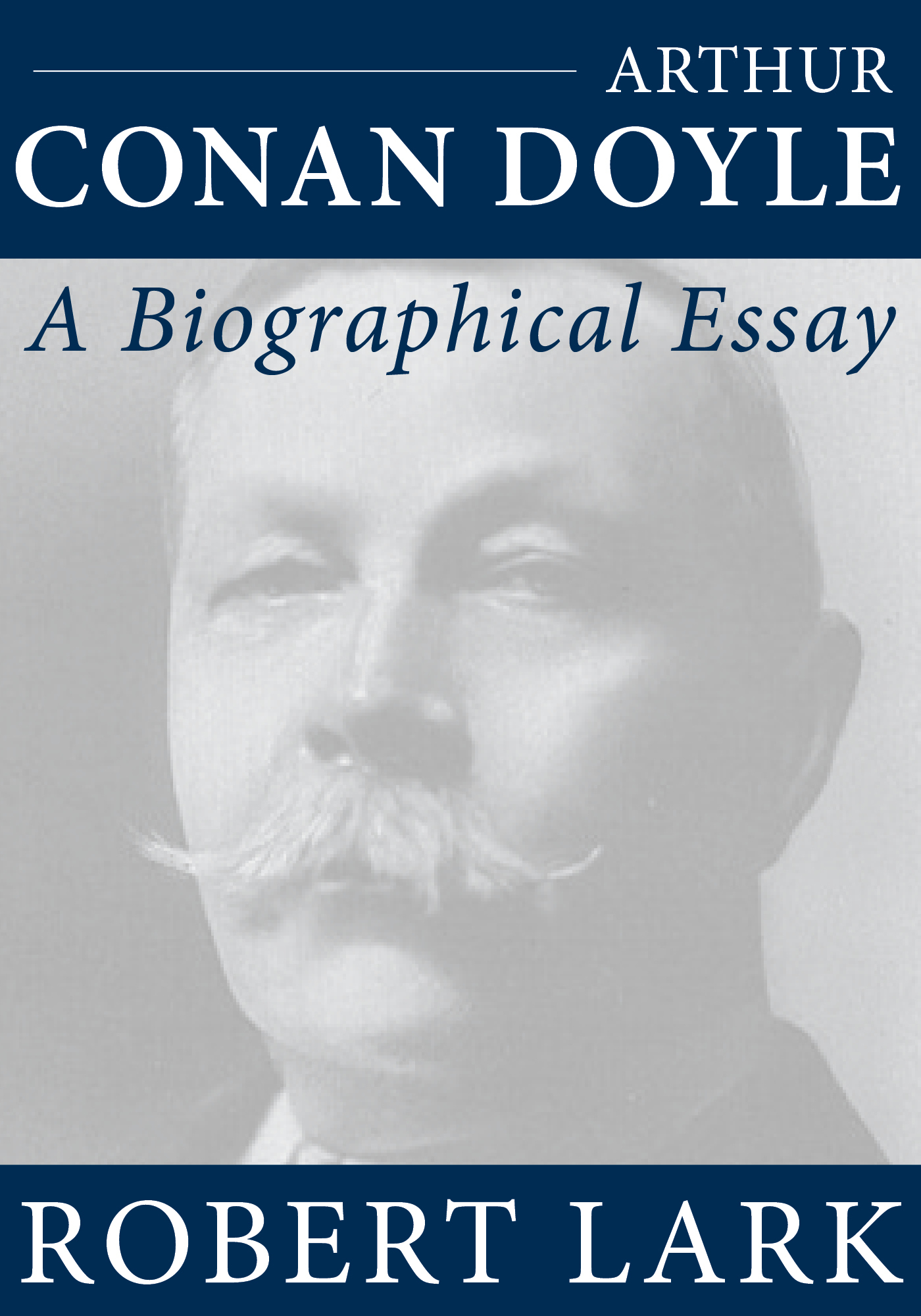 Arthur Conan Doyle: A Biographical Essay